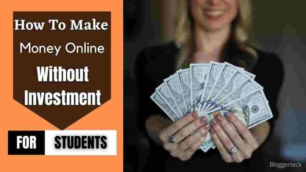 How to make money online without investment for students.