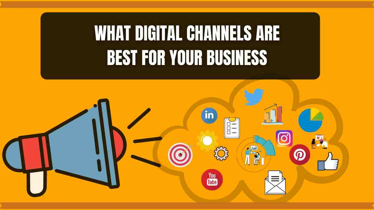 What Digital Channels Are Right For Your Business